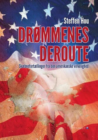 Steffen Hou: Drømmenes deroute : skæbnefortællinger fra den amerikanske virkelighed