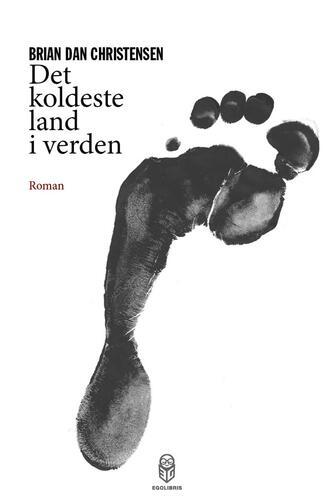Brian Dan Christensen (f. 1970): Det koldeste land i verden : roman