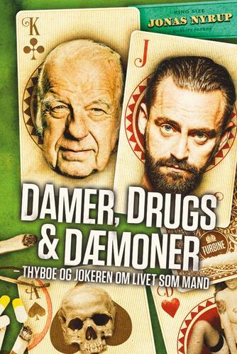 Jonas Nyrup: Damer, drugs & dæmoner : Thyboe og Jokeren om livet som mand