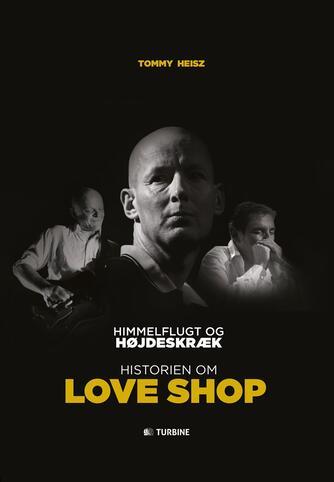 Tommy Heisz: Himmelflugt og højdeskræk : historien om Love Shop