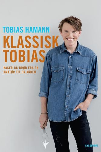 Tobias Hamann: Klassisk Tobias : kager og brød fra en amatør til en anden