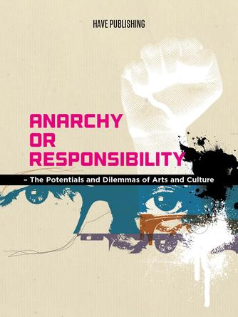 Christian Have: Responsibility or anarchy : the potentials and dilemmas of arts and culture