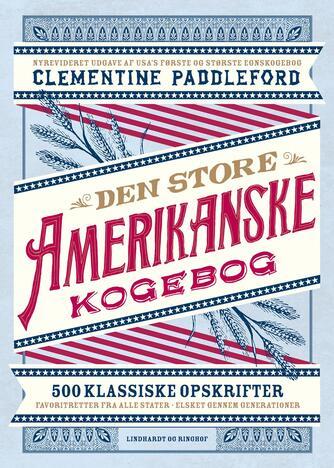 Clementine Paddleford (f. 1898): Den store amerikanske kogebog : 500 klassiske opskrifter - favoritretter fra alle stater, elsket gennem generationer