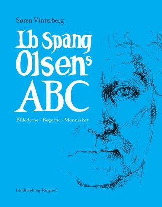 Søren Vinterberg: Ib Spang Olsens ABC : billederne, bøgerne, mennesket