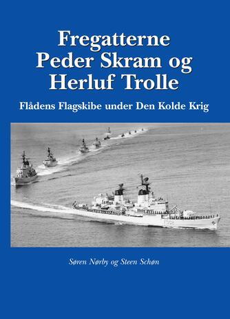 Søren Nørby, Steen Schøn: Fregatterne Peder Skram og Herluf Trolle : flådens flagskibe under den kolde krig