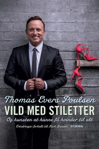 Thomas Evers Poulsen, Kurt Lassen: Vild med stiletter : og kunsten at kunne få kvinder til alt : erindringer
