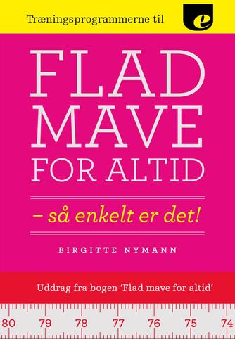 Birgitte Nymann: Træningsprogrammerne til Flad mave for altid : så enkelt er det!