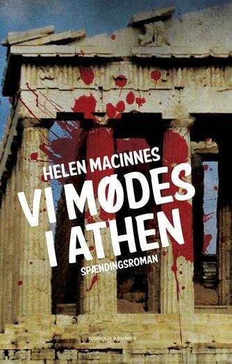 Helen MacInnes: Vi mødes i Athen : spændingsroman