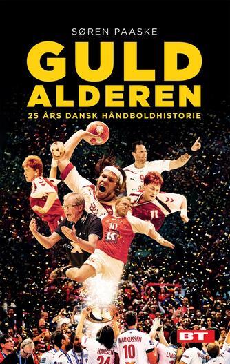 Søren Paaske: Guldalderen : 25 års dansk håndboldhistorie