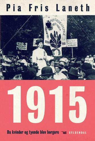 Pia Fris Laneth: 1915 - da kvinder og tyende blev borgere