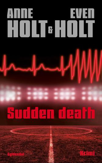 Anne Holt (f. 1958-11-16): Sudden death : krimi