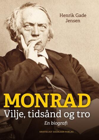 Henrik Gade Jensen: Monrad : vilje, tidsånd og tro : en biografi