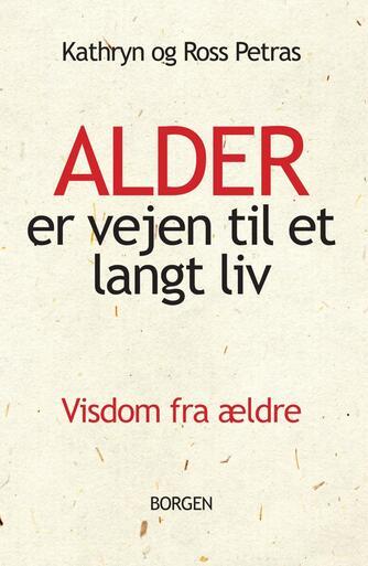 : Alder er vejen til et langt liv : visdom fra ældre