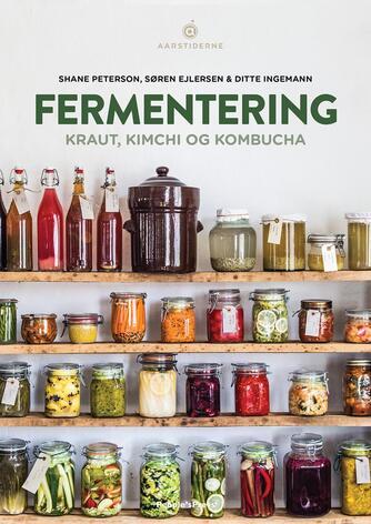 Shane Peterson, Søren Ejlersen, Ditte Ingemann: Fermentering : kraut, kimchi og kombucha
