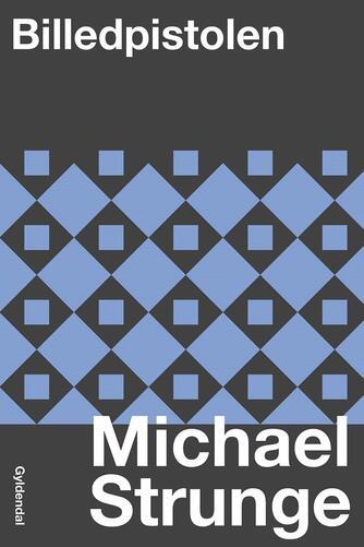 Michael Strunge: Billedpistolen