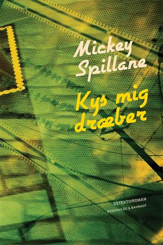 Mickey Spillane: Kys mig, dræber! : detektivroman