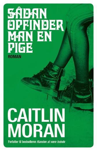 Caitlin Moran (f. 1975): Sådan opfinder man en pige : roman