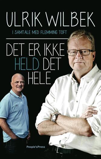 Ulrik Wilbek, Flemming Toft: Det er ikke held det hele