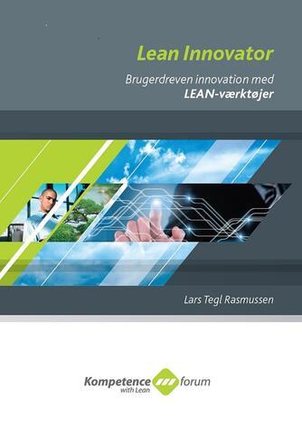 Lars Tegl Rasmussen: Lean innovator : brugerdreven innovation med Lean-værktøjer