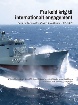 : Fra kold krig til internationalt engagement : Søværnets korvetter at Niels Juel-klassen 1979-2009