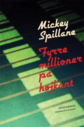 Mickey Spillane: Fyrre millioner på højkant : detektivroman