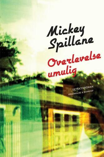 Mickey Spillane: Overlevelse umulig : detektivroman