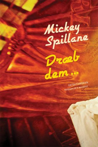 Mickey Spillane: Dræb dem - : detektivroman