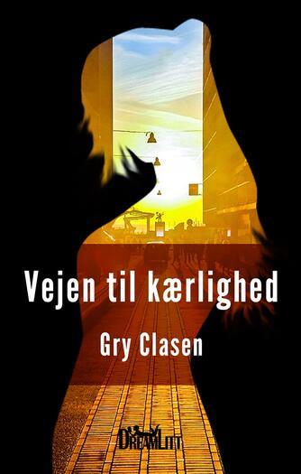 Gry Clasen: Vejen til kærlighed