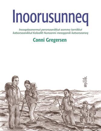Conni Gregersen (f. 1951): Inoorusunneq : inooqataanermut perorsaanikkut aamma tarnikkut katsorsaanikkut Kalaallit Nunaanni katsorsaaneq