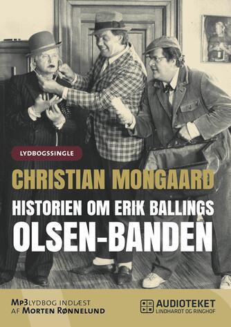 Christian Monggaard: Historien om Erik Ballings Olsen-banden