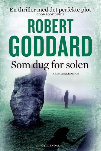 Robert Goddard: Som dug for solen : kriminalroman