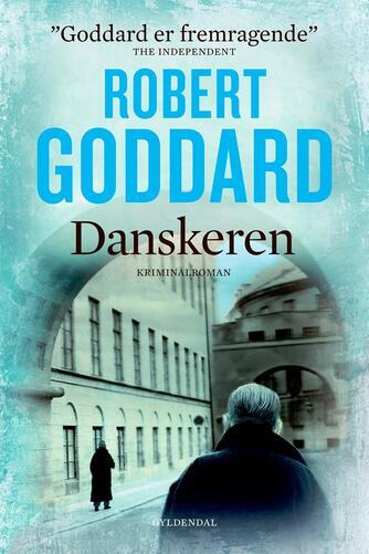Robert Goddard: Danskeren : kriminalroman