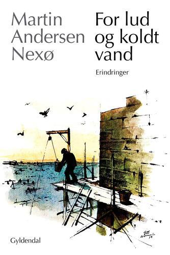 Martin Andersen Nexø: For lud og koldt vand