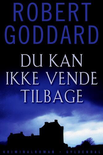Robert Goddard: Du kan ikke vende tilbage : kriminalroman