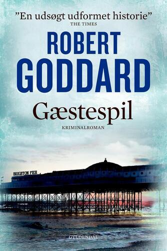 Robert Goddard: Gæstespil : kriminalroman