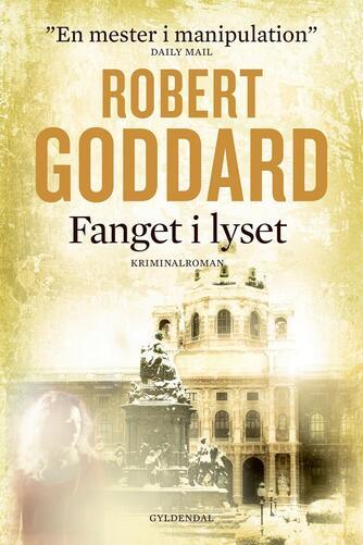 Robert Goddard: Fanget i lyset : kriminalroman
