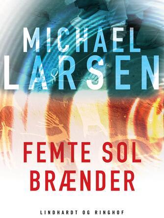 Michael Larsen (f. 1961): Femte sol brænder