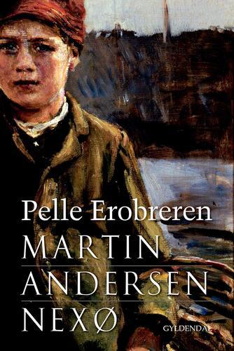Martin Andersen Nexø: Pelle Erobreren