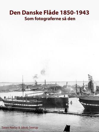 : Den danske flåde 1850-1943 : som fotograferne så den