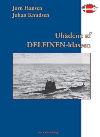 Jørn Hansen, Johan Knudsen: Ubådene af DELFINEN-klassen 1954-1990