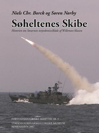 Søren Nørby, Niels Chr. Borck: Søheltenes skibe : historien om Søværnets torpedomissilbåde af Willemoes-klassen