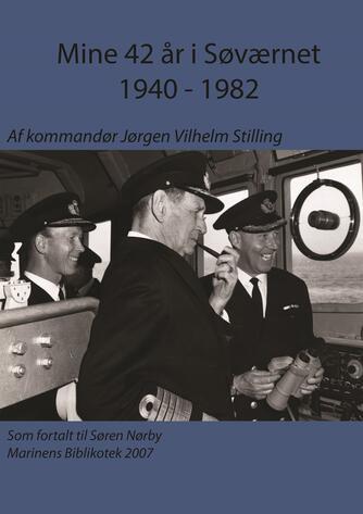 Jørgen Vilhelm Stilling, Søren Nørby, Niels Chr. Borck: Mine 42 år i søværnet 1940-1982