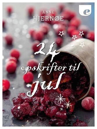 Anne Hjernøe: 24 opskrifter til jul
