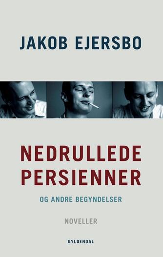 Jakob Ejersbo: Nedrullede persienner og andre begyndelser : noveller