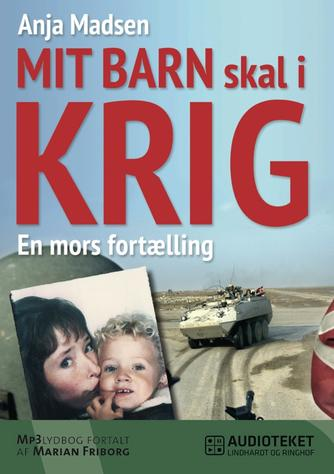 Anja Madsen (f. 1971): Mit barn skal i krig : en mors fortælling