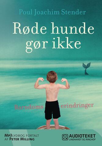 Poul Joachim Stender: Røde hunde gør ikke : barndomserindringer