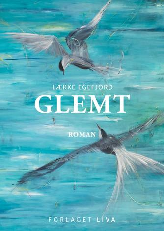 Lærke Egefjord (f. 1982): Glemt : roman