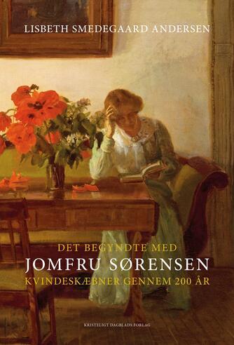 Lisbeth Smedegaard Andersen: Det begyndte med Jomfru Sørensen : kvindeskæbner gennem 200 år