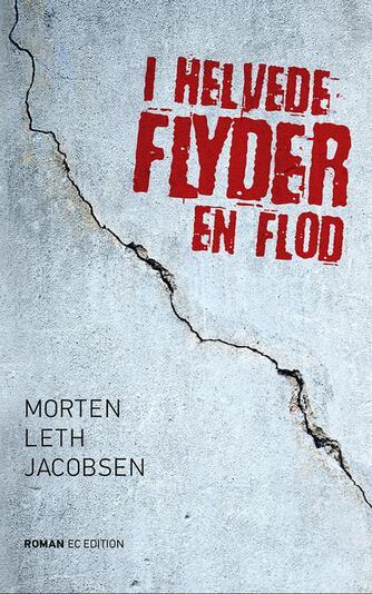 Morten Leth Jacobsen: I helvede flyder en flod : roman