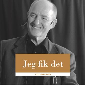 Villy B. Sørensen (f. 1947-07-10): Jeg fik det